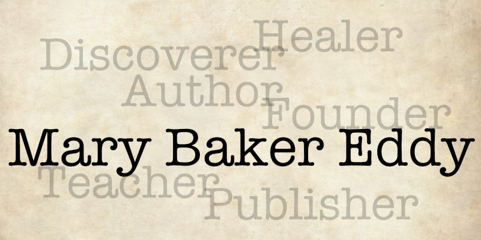 Mary Baker Eddy_discoverer healer author founder teacher publisher